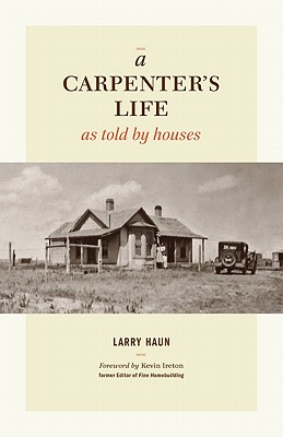 A Carpenter's Life As Told by Houses By Haun, Larry/ Ireton, Kevin (FRW)